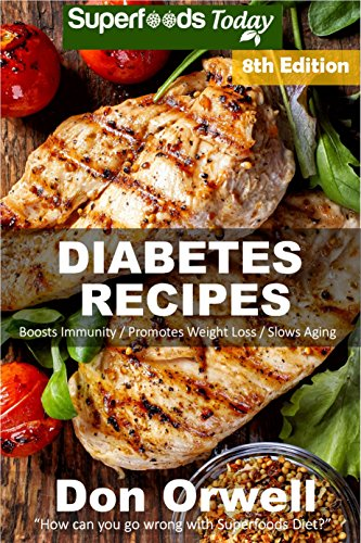 Diabetes Recipes: Over 300 Diabetes Type-2 Quick & Easy Gluten Free Low Cholesterol Whole Foods Diabetic Eating Recipes full of Antioxidants & Phytochemicals ... Natural Weight Loss Transformation Book 1) by Don Orwell
