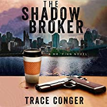 The Shadow Broker: Mr. Finn, Book 1 (       UNABRIDGED) by Trace Conger Narrated by Kyle Tait