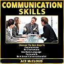 Communication Skills: Discover the Best Ways to Communicate, Be Charismatic, Use Body Language, Persuade & Be a Great Conversationalist Audiobook by Ace McCloud Narrated by Joshua Mackey