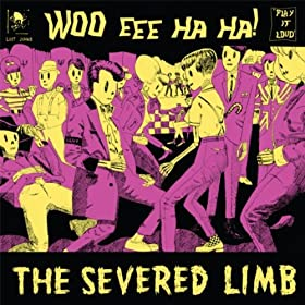 The Severed Limb Woo Eee Ha Ha!