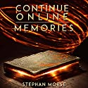 Memories: Continue Online, Book 1 Audiobook by Stephan Morse Narrated by Pavi Proczko