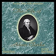 The Life of Adam Clarke Audiobook by Samuel Dunn Narrated by Beth Thomas
