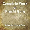 Complete Work of Prachi Garg Audiobook by Prachi Garg Narrated by Prachi Garg