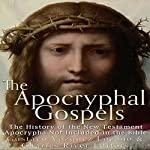 The Apocryphal Gospels: The History of the New Testament Apocrypha Not Included in the Bible |  Charles River Editors,Gustavo Vazquez-Lozano