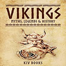 Vikings: Myths, Legends & History Audiobook by  KIV Books Narrated by Sangita Chauhan