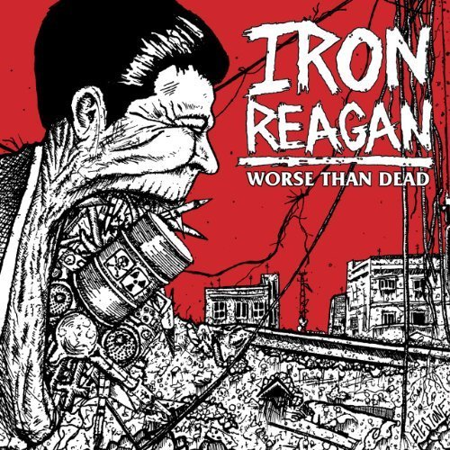 Worse Than Dead by Iron Reagan (2013-04-16)