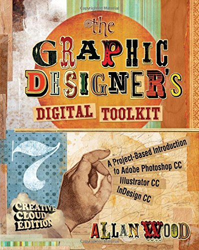 The Graphic Designer'S Digital Toolkit: A Project-Based Introduction To Adobe Photoshop Creative Cloud, Illustrator Creative Cloud & Indesign Creative Cloud