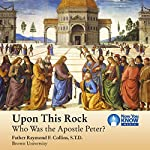 Upon This Rock: Who Was the Apostle Peter? | Fr. Raymond F. Collins STD