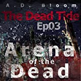 The Dead Tide | Ep03 | Arena of the Dead
