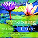Choosing Love: Moving from Ego to Essence in Relationships Audiobook by Gina Lake Narrated by Rebecca Van Volkinburg