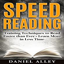 Speed Reading: Training Techniques to Read Faster Than Ever - Learn More in Less Time Audiobook by Daniel Alley Narrated by  Matyas J.