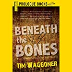 Beneath the Bones | Tim Waggoner