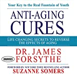 Anti-Aging Cures: Life Changing Secrets to Reverse the Effects of Aging | James Forsythe