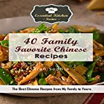 40 Family Favorite Chinese Recipes: The Best Chinese Recipes from My Family to Yours: The Essential Kitchen Series, Book 125 | Sarah Sophia