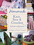 img - for Homemade Knit, Sew and Crochet: 25 Home Craft Projects book / textbook / text book