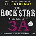 The Rock Star in Seat 3A: A Novel Audiobook by Jill Kargman Narrated by Jill Kargman