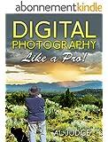 Digital Photography Like a Pro! (English Edition)