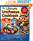 The Ultimate Uncheese Cookbook: Delicious Dairy-Free Cheeses and Classic &quot;Uncheese&quot; Dishes