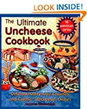 "Ultimate Uncheese Cookbook: Delicious Dairy-Free Cheeses and Classic ""Uncheese"" Dishes"