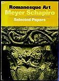 Romanesque Art. Selected Papers (0500277176) by Meyer Schapiro