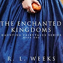 The Enchanted Kingdoms: Haunting Fairytales Series, Volume 1 Audiobook by R. l. Weeks Narrated by Colin Jones