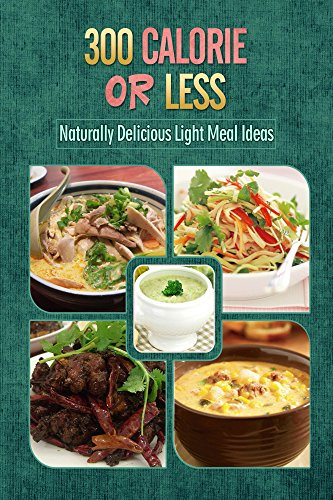 Free Kindle Book : 300 Calories or Less - Naturally Delicious Light Meal Ideas: Yummy Low-Calorie Recipes for Weight Loss and Healthy Blood Sugar Levels