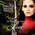 Love & War: The Arcadia Falls Chronicles Series, Book 1 Audiobook by Jennifer Malone Wright Narrated by Angel Clark