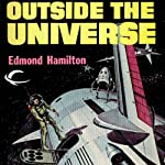 Outside the Universe: Interstellar Patrol, Book 1 (       UNABRIDGED) by Edmond Hamilton Narrated by James C. Lewis