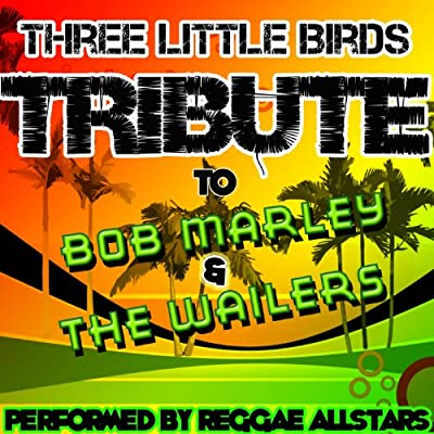 Three Little Birds: Tribute to Bob Marley & The Wailers