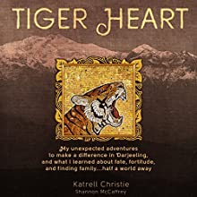 Tiger Heart: My Unexpected Adventures to Make a Difference in Darjeeling, and What I Learned about Fate, Fortitude, and Finding Family Half a World Away Audiobook by Katrell Christie Narrated by Rebecca Roberts