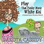 Play That Funky Music White Koi: A Lemon Layne Mystery, Book 2 | Dakota Cassidy