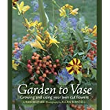 Garden to Vase: Growing and Using Your Own Cut Flowers ~ Linda Beutler