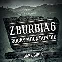 Z-Burbia 6: Rocky Mountain Die Audiobook by Jake Bible Narrated by Andrew B. Wehrlen