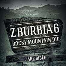 Z-Burbia 6: Rocky Mountain Die (       UNABRIDGED) by Jake Bible Narrated by Andrew B. Wehrlen