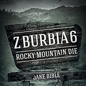 Z-Burbia 6: Rocky Mountain Die | [Jake Bible]