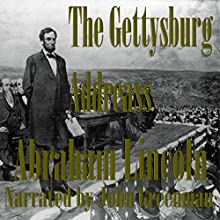 The Gettysburg Address (       UNABRIDGED) by Abraham Lincoln Narrated by John Greenman