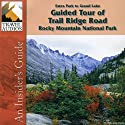 Rocky Mountain National Park, Guided Tour of Trail Ridge Road: Estes Park to Grand Lake  by Nancy Rommes Narrated by Jay Cook