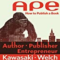 APE: Author, Publisher, Entrepreneur - How to Publish a Book (       UNABRIDGED) by Guy Kawasaki, Shawn Welch Narrated by Lloyd Sherr