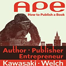 APE: Author, Publisher, Entrepreneur - How to Publish a Book Audiobook by Guy Kawasaki, Shawn Welch Narrated by Lloyd Sherr