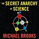 The Secret Anarchy of Science: Free Radicals | Michael Brooks