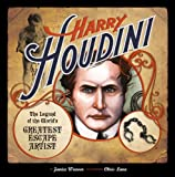 Harry Houdini: The Legend of the World s Greatest Escape Artist