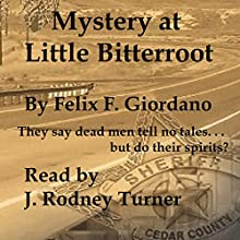 Mystery at Little Bitterroot Audiobook by Felix F. Giordano Narrated by J. Rodney Turner