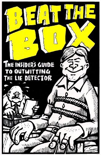 Beat The Box: The Insider's Guide to Outwitting the Lie Detector