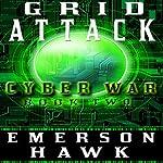 Grid Attack: Cyber War, Book Two | Emerson Hawk