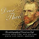Dear Theo: The Autobiography of Vincent van Gogh Audiobook by Irving Stone, Jean Stone Narrated by Clive Chafer