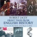 Great Tales From English History, Volume III (       UNABRIDGED) by Robert Lacey Narrated by Robert Lacey