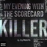 My Evening with the Scorecard Killer | Jay Roberts