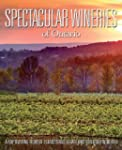 Spectacular Wineries of Ontario: A Ca...