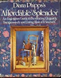 img - for Diana Phipps's Affordable Splendor Or Splendour: an Ingenious Guide to Decorating Elegantly, Inexpensively and Doing Most of It Yourself book / textbook / text book
