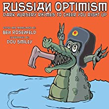 Russian Optimism: Dark Nursery Rhymes to Cheer You Right Up (       UNABRIDGED) by Ben Rosenfeld, Dov Smiley (Illustrator) Narrated by Lady Narration